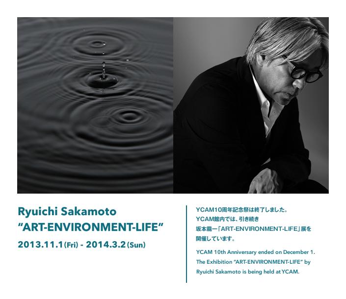 """Ryuichi Sakamoto """"ART-ENVIRONMENT-LIFE"""""""